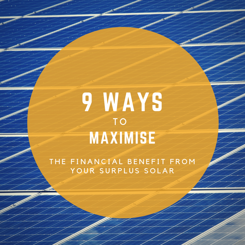 Nine ways to maximise the financial benefit from your surplus solar energy